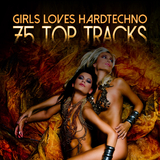 Girls Loves Hardtechno - 75 Top Tracks by Various Artists mp3 download