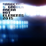 Hardcore & Gabber Arena - Hot Elements 2015 by Various Artists mp3 download