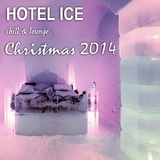 Hotel Ice Chill & Lounge Christmas 2014 by Various Artists mp3 download