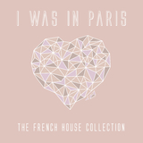 I Was in Paris - The French House Collection by Various Artists mp3 download