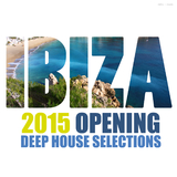 Ibiza 2015 Opening Deep House Selections by Various Artists mp3 download