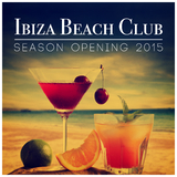 Ibiza Beach Club Season Opening 2015 by Various Artists mp3 download
