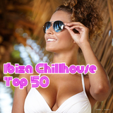 Ibiza Chillhouse - Top 50 by Various Artists mp3 download
