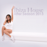 Ibiza House After Season 2013 by Various Artists mp3 download