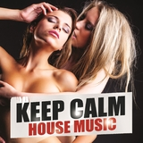 Keep Calm House Music by Various Artists mp3 download