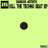 Kill the Techno Beat EP by Various Artists mp3 download