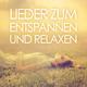 Various Artists Lieder zum Entspannen und Relaxen