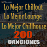 Lo Mejor Chillout Lo Mejor Lounge Lo Mejor Chillhouse 200 Canciones by Various Artists mp3 download