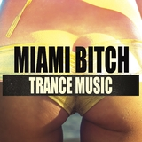 Miami Bitch Trance Music by Various Artists mp3 download
