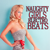 Naughty Girls Electro Beats by Various Artists mp3 download