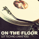 Various Artists On the Floor - Let Techno Drive You