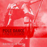 Pole Dance Fitness Session - Electro House Tracks by Various Artists mp3 download