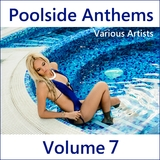 Poolside Anthems, Vol. 7 by Various Artists mp3 download