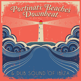 Portinatx Beaches Downbeat & Dub Sound of Ibiza by Various Artists mp3 download