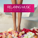 Relaxing Music for Your Health by Various Artists mp3 download