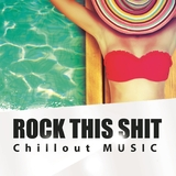 Rock This Shit - Chillout Music by Various Artists mp3 download