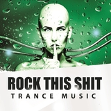 Rock This Shit - Trance Music by Various Artists mp3 download