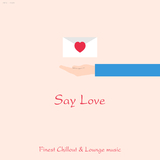 Say Love - Finest Chillout & Lounge Music by Various Artists mp3 download