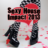 Sexy House Impact 2013 by Various Artists mp3 download