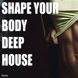 Shape Your Body Deep House by Various Artists mp3 download