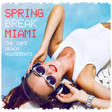 Spring Break Miami - The Soft Beach House Beats by Various Artists mp3 download