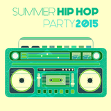 Summer Hip Hop Party 2015 by Various Artists mp3 download