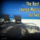 Various Artists The Best Lounge Music for Two