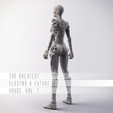 The Greatest Electro & Future House, Vol. 1 by Various Artists mp3 download