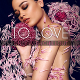 To Love Only With Chillout by Various Artists mp3 download