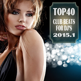 Top 40 Club Beats for DJ's 2015.1 by Various Artists mp3 download