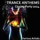 Various Artists Trance Anthems Closing Party 2014