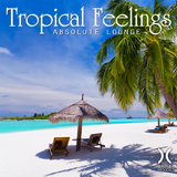 Tropical Feelings - Absolute Lounge by Various Artists mp3 download