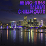 WMC 2015 Miami Chillhouse by Various Artists mp3 download