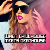 When Chillhouse Meets Deephouse by Various Artists mp3 download