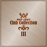 World's Largest Club Collection, Vol. 3 by Various Artists mp3 download