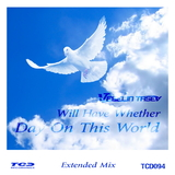 Will Have Whether Day on This World(Extended Mix) by Veselin Tasev mp3 download