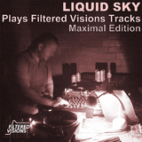 Liquid Sky Plays Filtered Visions Tracks Maximal Edition by Liquid Sky mp3 download