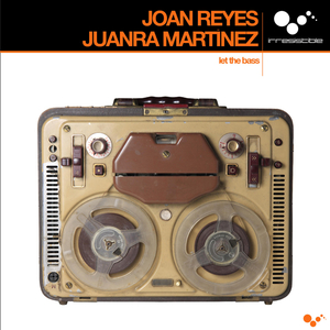Joan Reyes & Juanra Martinez - Let the Bass (Irresistible Records)