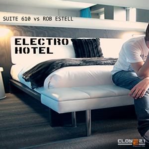 Suite 610 vs Rob Estell - Electro Hotel (Clone 2.1 Records)