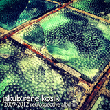 2009-2012 Retrospective Album by Jakub Rene Kosik mp3 download