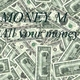 Money M. All Your Money