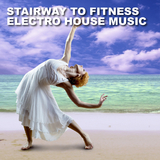 Stairway to Fitness - Electro House Music by Various Artists mp3 download