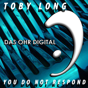 Toby Long - You Do Not Respond (das ohr digital)