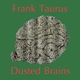 Frank Taurus Dusted Brains