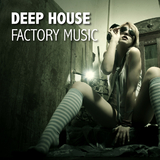 Deep House Factory Music by Various Artists mp3 download