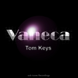 Tom Keys - Vaneca (Sub-Tunes Recordings)