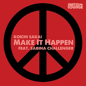 Koichi Sakai Ft. Sabina Challenger - Make It Happen (Ghetto Lounge Recording)