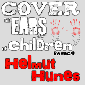 Helmut Hunes - Cover the Ears of Children (Eddie's World Records)