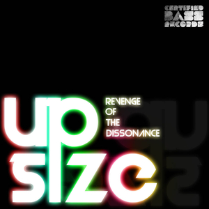 Up Size - Revenge of the Dissonance (Certified Bass Records)