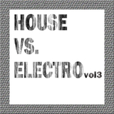 House Vs. Electro: Volume 3 by Various Artists mp3 downloads
